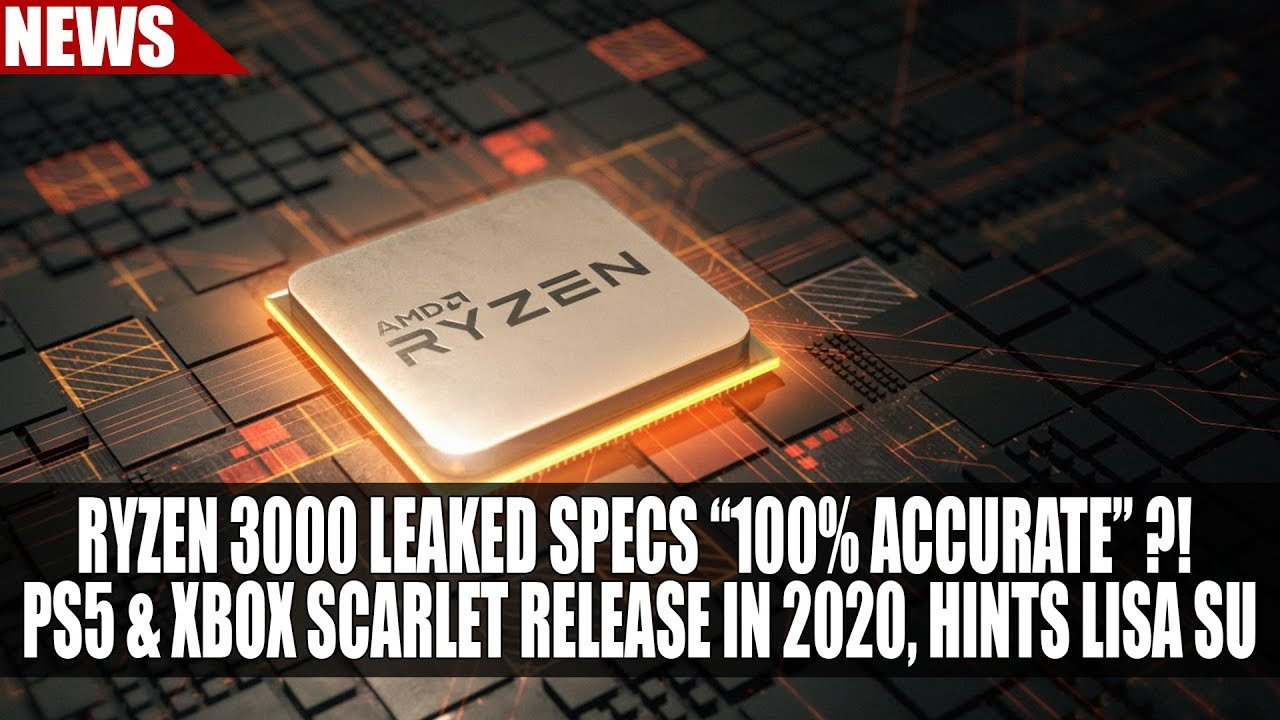 Ryzen 3000 Leaked Specs 100 Accurate Ps5 Xbox Scarlet Release In 2020 Hints Lisa Su Youtube