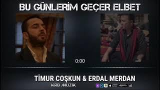 Timur Coskun ft  Erdal Merdan - Bu Gunlerim Ge  er Elbet Duet Resimi