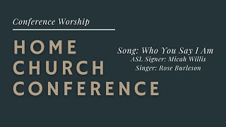 Home Church Conference Worship: Who You Say I Am ASL