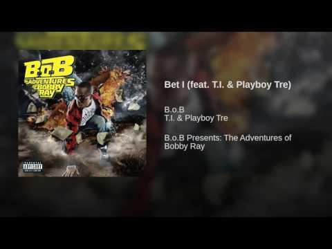 Bet I feat TI & Playboy Tre