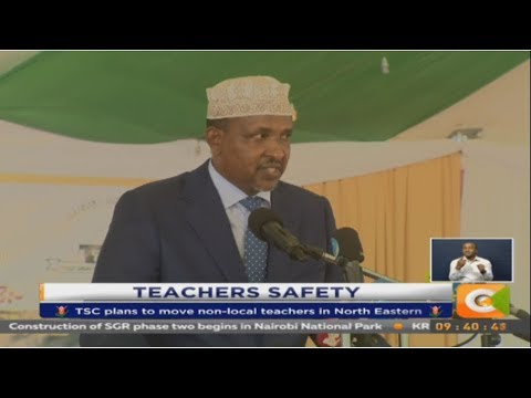 Duale wants TSC to rescind decision to move teachers from North Eastern