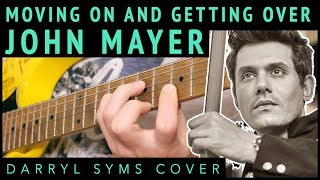 Baixar John Mayer - Moving On and Getting Over | Darryl Syms Guitar Cover