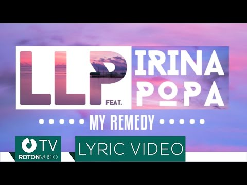LLP feat. Irina Popa - My Remedy (Lyric Video)