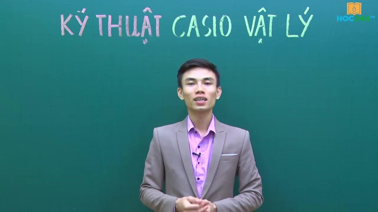 Kỹ thuật Casio, Vinacal làm đề thi THPT Quốc gia Vật lý – Thầy Ngô Thái Ngọ – Giới thiệu