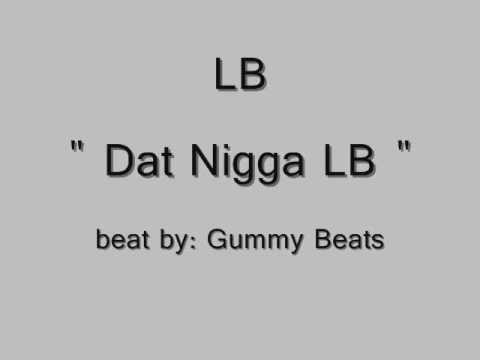 "LB(Stay Keyed) - "" Dat Nigga LB ""     beat by: Gummy Beatz [NEW 2103]"
