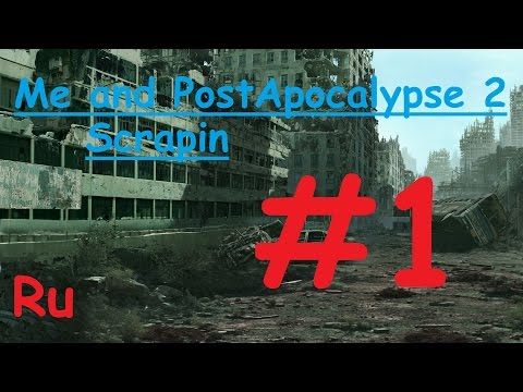 (PC) Me and PostApocalypse 2 Scraping Прохождение на Русском! #1