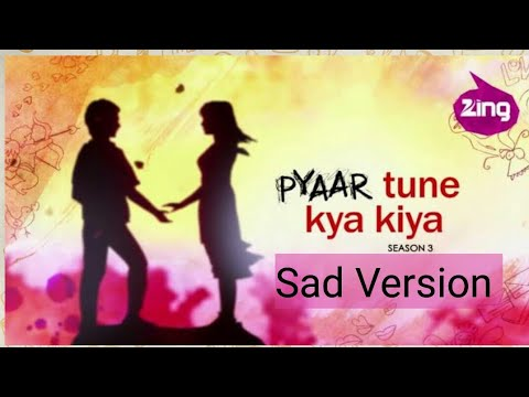 Pyar Tune Kya Kiya- Sad Version