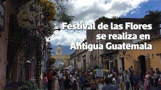 Festival de las Flores se realiza en Antigua Guatemala | Prensa Libre