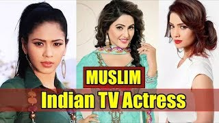 Top 15 Muslim Indian TV Actresses 2017 Will Surprise You By Entertainment Facts