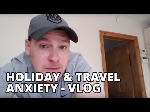 Holiday & Travel Anticipatory Anxiety - Anxiety & Agoraphobia Video Diary