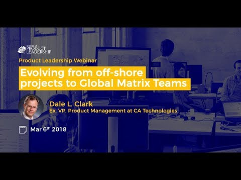 Product Leadership Webinar Series on Evolving from off shore projects to Global Matrix Teams