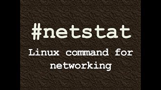 Netstat : Linux Command For Networking/how To Use Linux Netstat Command