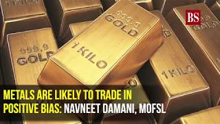 Metals are likely to trade in positive bias: Navneet Damani, MOFSL