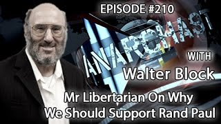 Anarchast Ep. 210 Walter Block: Mr Libertarian On Why We Should Support Rand Paul