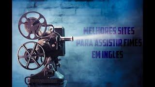 Os melhores sites para assistir filmes inglês com legenda