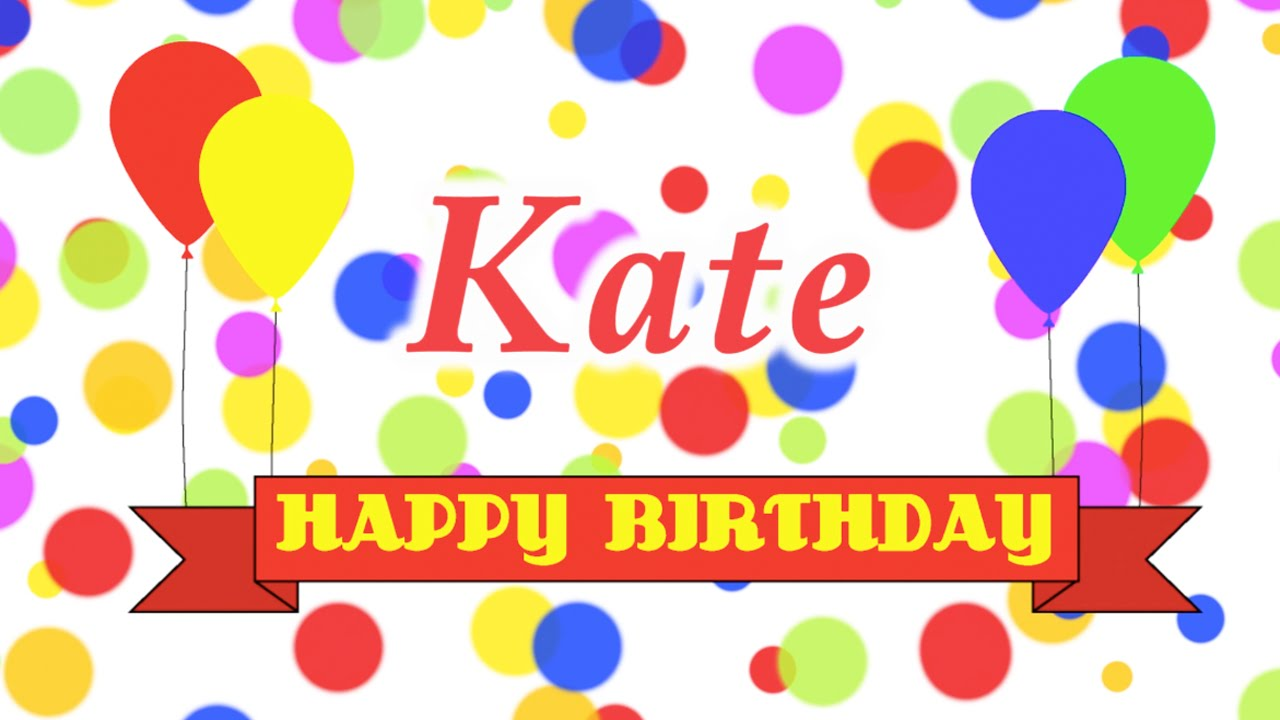 Just Stopping By To Say Happy Birthday: Happy Birthday Kate Song