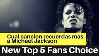Cual cancion recuerdas mas a Michael Jackson - New Top 5 Fans choice