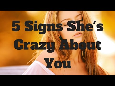 5 Signs She's Crazy About You