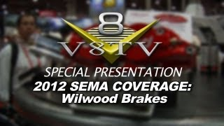 2012 SEMA V8TV VIDEO COVERAGE - WILWOOD BRAKES