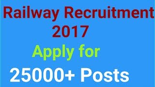 Railway Recruitment 2017 . Apply for 25000+ Posts . 2017 Video