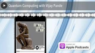 Quantum Computing with Vijay Pande