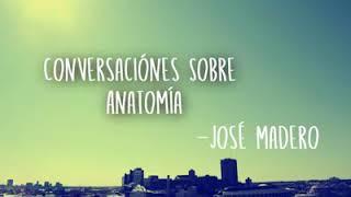 Jose Madero - Conversaciones sobre anatomía letra