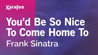 Karaoke You'd Be So Nice To Come Home To - Frank Sinatra *