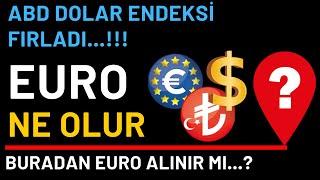 ABD DOLAR ENDEKSİ FIRLADI...!! !EURO NE OLUR...? BURADAN EURO ALINIR MI...?
