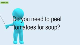 Do You Need To Peel Tomatoes For Soup?