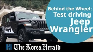 [Behind the Wheel] Test driving Jeep Wrangler