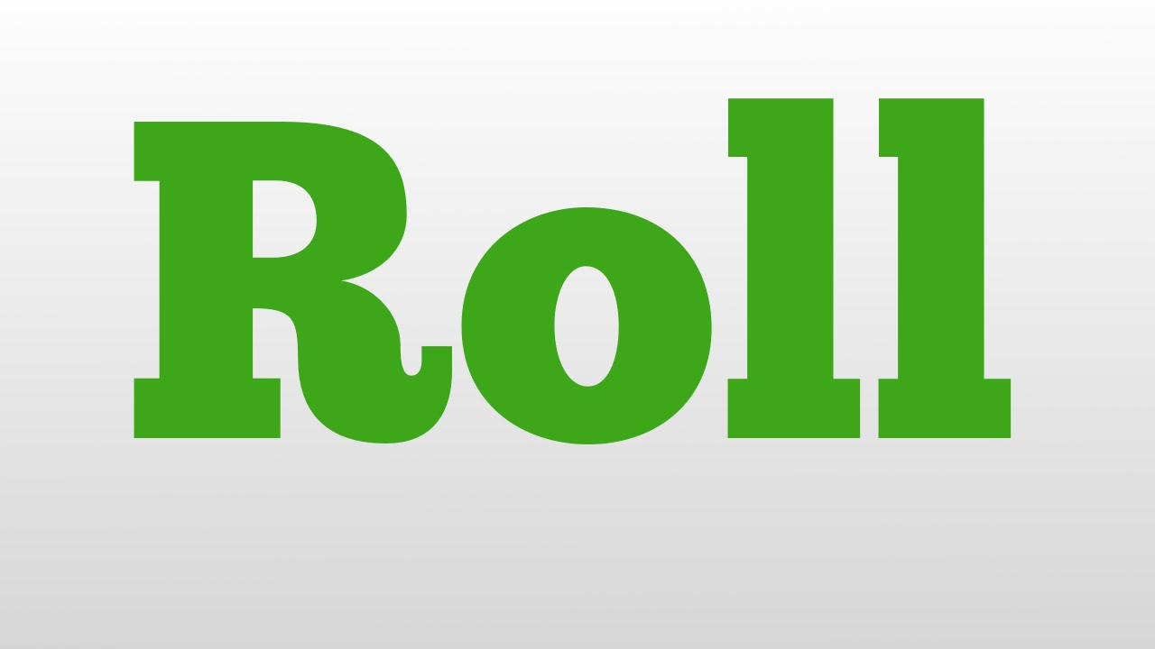 Roll meaning and pronunciation  YouTube
