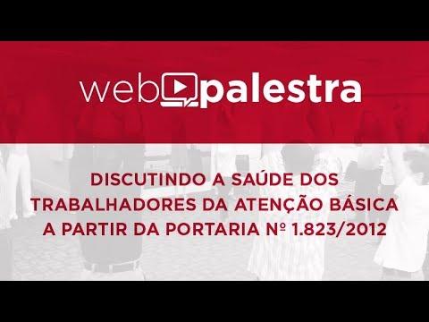 Webpalestra: Discutindo a Saúde dos Trabalhadores da AB a partir da Portaria nº 1.823/2012
