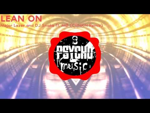 Major Lazer & DJ Snake- Lean on ft. MØ (CRNKN Remix)