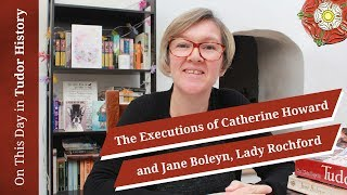 13 February - The Executions of Catherine Howard and Jane Boleyn, Lady Rochford