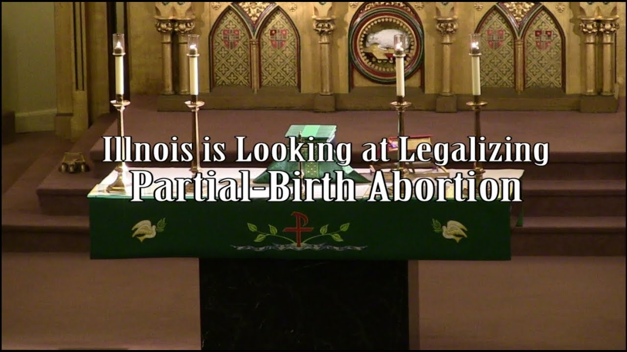Illnois is Looking at Legalizing Partial- Birth Abortion