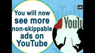 You will now see more non-skippable ads on YouTube - #Technology News