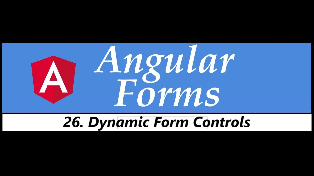 Angular Forms Tutorial - 26 - Dynamic Form Controls