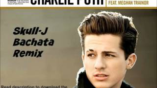 Charlie Puth - Marvin Gaye ft. Meghan Trainor (Skull-J Bachata Version) [DOWNLOAD IN DESCRIPTION]