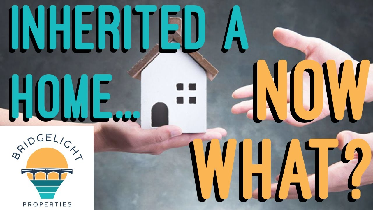 Inherited a Home, Now What? - Bridgelight Properties