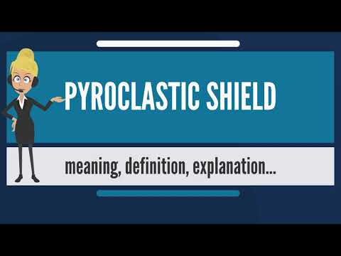 What is PYROCLASTIC SHIELD? What does PYROCLASTIC SHIELD mean? PYROCLASTIC SHIELD meaning