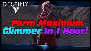 Destiny Fastest & Easiest Glimmer Farm! How To Farm Maximum Glimmer Per Hour In Destiny!