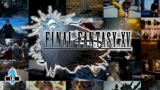 Final Fantasy XV Tráilers (2006-2016) - Historia en tráilers - FFXV All trailers