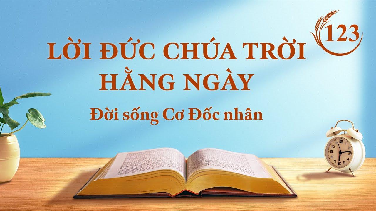 """Lời Đức Chúa Trời hằng ngày   Trích đoạn 123   """"Nhân loại bại hoại càng cần hơn sự cứu rỗi của Đức Chúa Trời nhập thể"""""""