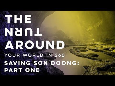 Saving Son Doong: Part One | The Turnaround: Your World in 360