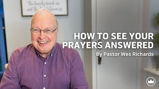 How To See Your Prayers Answered | Pastor Wes Richards