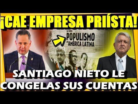 CAE EMPRESA PRIISTA ¡ SANTIAGO NIETO CONGELA SUS CUENTAS! POPULISMO EN MEXICO - ESTADISTICA POLITICA