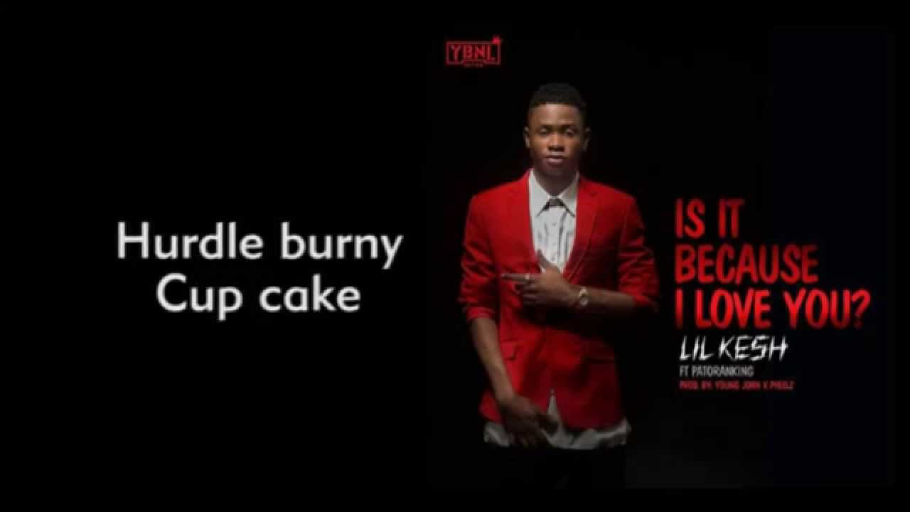 Download Lil Kesh - Is it because I love You Lyrics Video