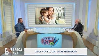 "Biserica Azi. De ce votez ""DA"" la Referendum (25 09 2018)"