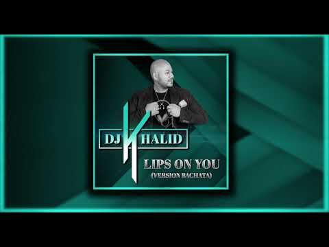 Lips On You - Dj Khalid (Version Bachata)