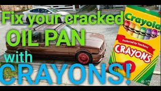 FIX A CRACKED OIL PAN WITH A CRAYON!